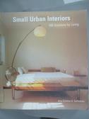 【書寶二手書T4/設計_ZEZ】Small Urban Interiors: 500 Solutions for Liv
