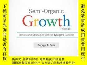 二手書博民逛書店Semi-Organic罕見Growth: Tactics and Strategies Behind Googl