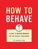 二手書博民逛書店《How to Behave: A Guide to Modern Manners for the Socially Challenged》 R2Y ISBN:1931686319
