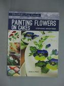 【書寶二手書T3/藝術_ZBK】Painting Flowers on Cakes_Weightman, Stephan