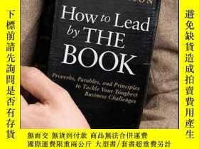二手書博民逛書店How罕見to Lead by The Book: Proverbs, Parables, and Princip