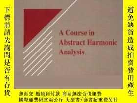 二手書博民逛書店A罕見Course In Abstract Harmonic Analysis (studies In Advan