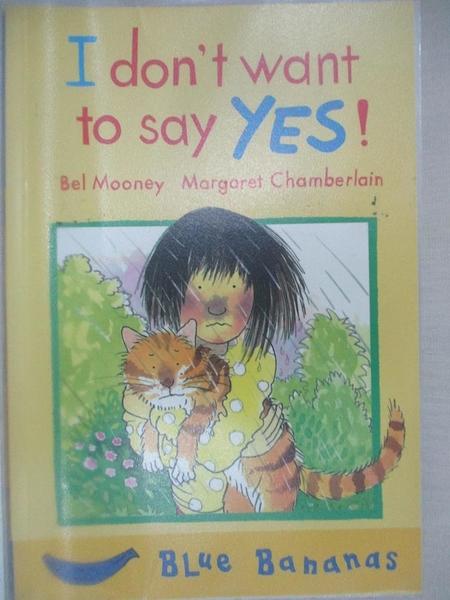 【書寶二手書T2/原文小說_HN8】I Don t Want to Say Yes!_Bel Mooney