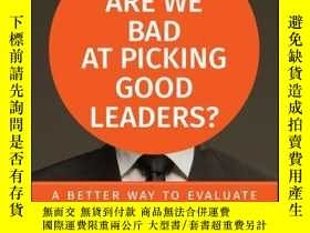二手書博民逛書店Why罕見Are We Bad at Picking Good Leaders? A Better Way to