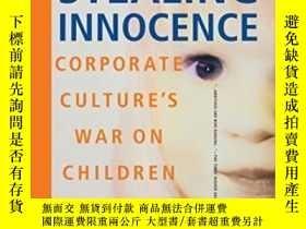 二手書博民逛書店Stealing罕見Innocence: Corporate Culture s War On Children-