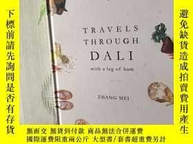 二手書博民逛書店Travels罕見Through Dali:With a Leg of Ham 原版Y19673 Zhang