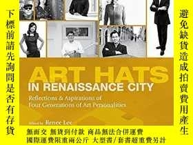 二手書博民逛書店【精裝英文原版】Art罕見Hats in Renaissance City:Reflections & Aspir