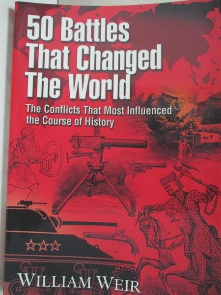 【書寶二手書T1/歷史_KOP】50 Battles That Changed the World: The Conflicts That…