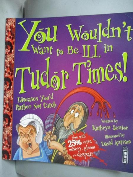 【書寶二手書T6/兒童文學_NLS】You Wouldn t Want to Be Ill in Tudor Times!_Kathryn Senior
