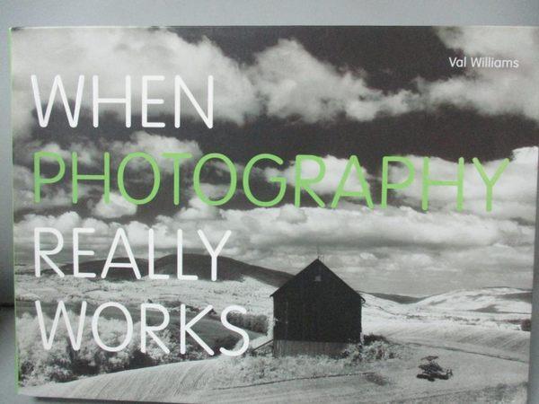 【書寶二手書T1/攝影_LEO】When Photography Really Works_Williams, Val