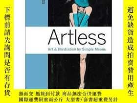 二手書博民逛書店罕見Artless,樸實:藝術與插畫的簡單方法Y19216 Ma