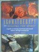 【書寶二手書T7/原文書_PKC】Aromatherapy for Healing the Spirit_Gabriel