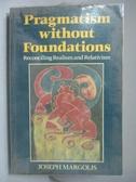 【書寶二手書T5/哲學_QIS】Pragmatism without Foundations…_Joseph Margo