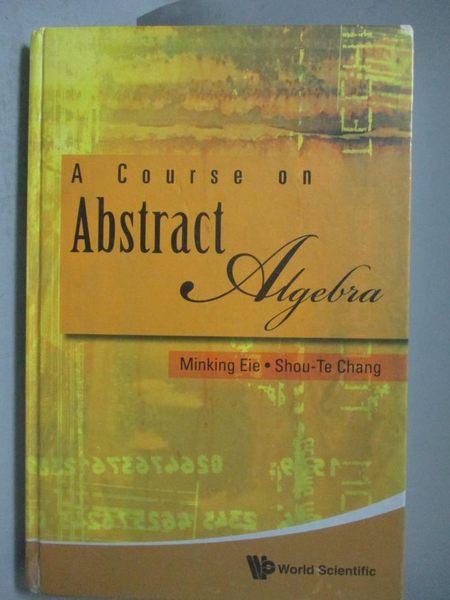 【書寶二手書T4/科學_QIM】A Course on Abstract Algebra_Eie, Minking/ C