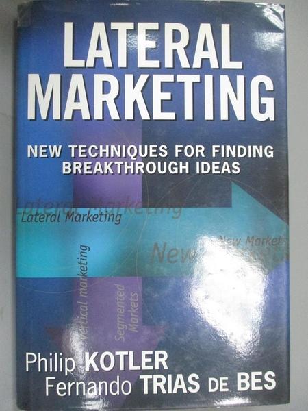 【書寶二手書T3/財經企管_YCN】Lateral Marketing: New Techniques for Finding Breakthrough Ideas_KOTLER, PHILIP