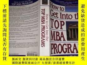 二手書博民逛書店HOW罕見TO GET INTO THE TOP MBA PROGRAMS(如何進入頂尖MBA課程)Y1805