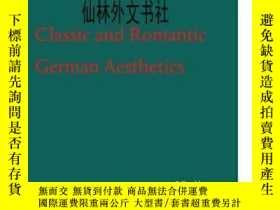 二手書博民逛書店【罕見】Classic And Romantic German AestheticsY27248 J Bern