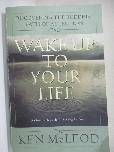 【書寶二手書T1/心理_KOU】Wake Up to Your Life: Discovering the Buddhist Path of Attention_McLeod, Ken