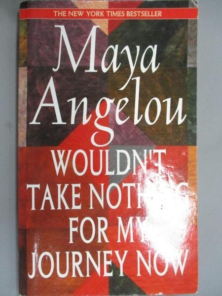 【書寶二手書T2/原文小說_JBK】Wouldn't Take Nothing for My Journey Now_Angelou, Maya