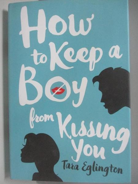 【書寶二手書T1/原文小說_ALD】How to Keep a Boy from Kissing You_Eglington, Tara