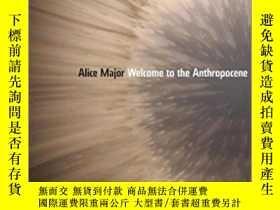 二手書博民逛書店Welcome罕見To The AnthropoceneY255562 Alice Major Univers