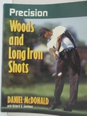【書寶二手書T1/體育_EJQ】Precision Woods and Long Iron Shots (Precision Golf Series)