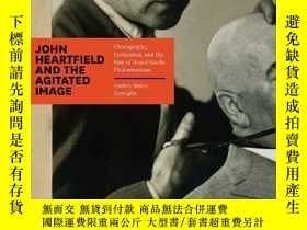 二手書博民逛書店John罕見Heartfield and the Agitated Image: Photography, Per