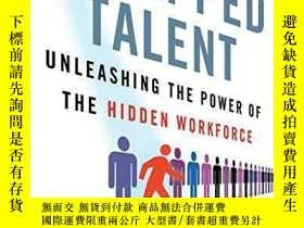 二手書博民逛書店Untapped罕見Talent: Unleashing The Power Of The Hidden Work