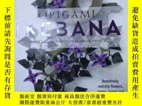 二手書博民逛書店Origami罕見Ikebana : Create Lifelike Floral Sculptures from