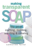 二手書《Making Transparent Soap: The Art of Crafting, Molding, Scenting & Coloring》 R2Y ISBN:158017244X