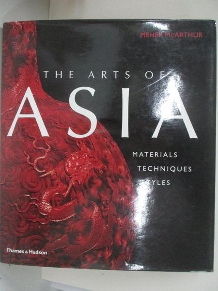 【書寶二手書T3/藝術_D25】The Arts of Asia: Materials, Techniques, Styles_McArthur, Meher