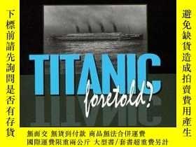 二手書博民逛書店The罕見Wreck of the Titanic Foretold?-泰坦尼克號的殘骸預示著什麽?Y4434