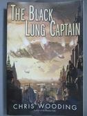 【書寶二手書T4/原文小說_NPJ】The Black Lung Captain_Wooding, Chris