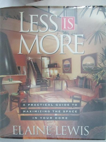 【書寶二手書T3/設計_KIL】Less Is More-A Practical Guide for Maximizing the Space in Your Home_Elaine Lewis