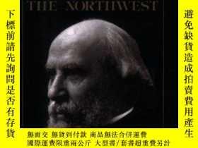 二手書博民逛書店James罕見J. Hill & The Opening of the Northwest-詹姆斯·希爾與西北開放
