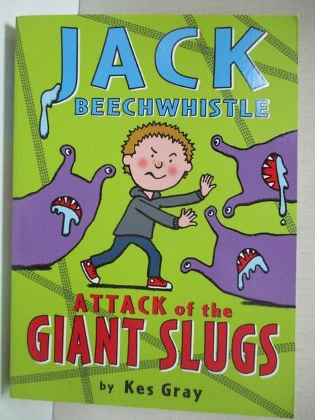 【書寶二手書T8/少年童書_CVM】Jack Beechwhistle: Attack of the Giant Slugs_KES GRAY