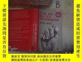 二手書博民逛書店TO罕見NIE JEST KRAJ DLA PRACOWNIKOW RAFAL WOS 這裏不是拉法工人的國家(0