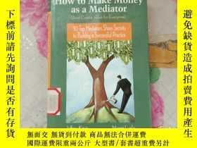 二手書博民逛書店HOW罕見TO MAKE MONEY AS A MEDIATORY22710 Jeffrey Krivis