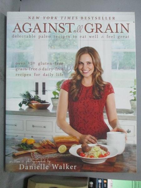 【書寶二手書T3/養生_E93】Against all Grain: Delectable Paleo Recipes to Eat Well & Feel Great_Walker, Danielle