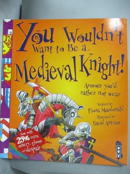 【書寶二手書T3/原文小說_FKP】You Wouldn t Want To Be A Medieval Knight!_Fiona Macdonald