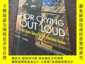 二手書博民逛書店For罕見Crying Out Loud: from Open Outcry to the Electronic