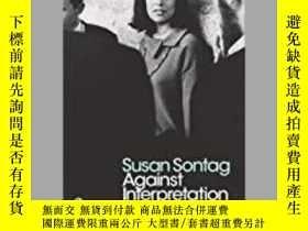 二手書博民逛書店Against罕見Interpretation And Other Essays-反對口譯和其他論文Y4366