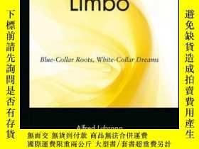 二手書博民逛書店Limbo:罕見Blue-Collar Roots, White-Collar DreamsY410016 A