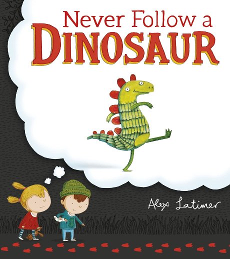 《主題:想像》NEVER FOLLOW DINOSAUR /英文繪本 (作家: Alex Latimer)