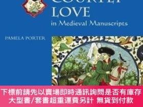 二手書博民逛書店Courtly罕見Love In Medieval ManuscriptsY255174 Pamela Por