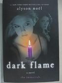 【書寶二手書T1/一般小說_G57】Dark Flame_Noel, Alyson