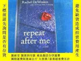 二手書博民逛書店repeat罕見after me: A Novel by Rachel DeWoskinY23809 Rach