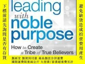 二手書博民逛書店Leading罕見with Noble Purpose: How to Create a Tribe of Tru
