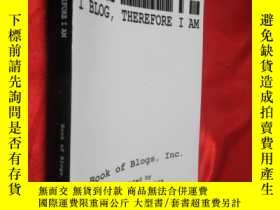 二手書博民逛書店I罕見Blog, Therefore I Am 【詳見圖】Y54