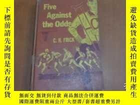 二手書博民逛書店FIVE罕見AGAINST THE ODDS 克服重重困難(1955年精裝32開)Y20470 C.H.FRI